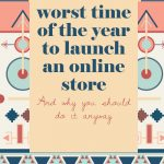 worst time of they year to launch online store